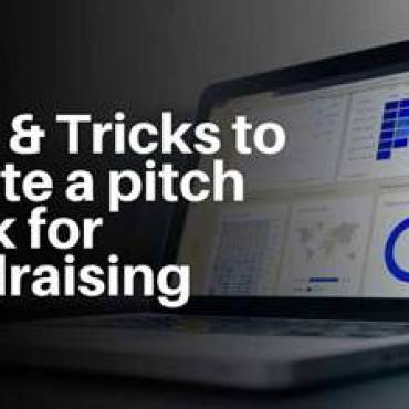 TIPS & TRICKS TO CREATE A PITCH DECK FOR FUNDRAISING